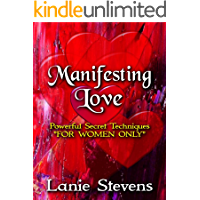 "Manifesting Love:  Powerful Secret Techniques: ""FOR WOMEN ONLY"" (English Edition)"