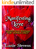 "Manifesting Love:  Powerful Secret Techniques: ""FOR WOMEN ONLY"""
