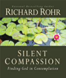 Silent Compassion: Finding God in Contemplation (English Edition)