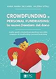 Crowdfunding e personal fundraising: la nuova frontiera del dono: Analisi, spunti e strumenti per pianificare una solida campagna di crowdfunding e personal fundraising