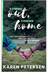Coming Out Coming Home: The story of the pastor's wife who fell in love with a woman Kindle Edition
