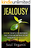 Jealousy: Overcome the Battle for Codependence, Trust, Esteem, and Emotion in Love and Friendships by Planting Seeds (Curing Destructive Cycles in Your Relationships, Current and Retroactive Book 1)