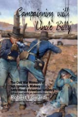 Campaigning with Uncle Billy: The Civil War Memoirs of Sgt. Lyman S. Widney, 34Th Illinois Volunteer Infantry Kindle Edition