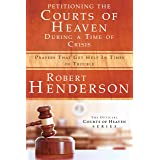 Petitioning the Courts of Heaven During Times of Crisis: Prayers That Get Help in Times of Trouble