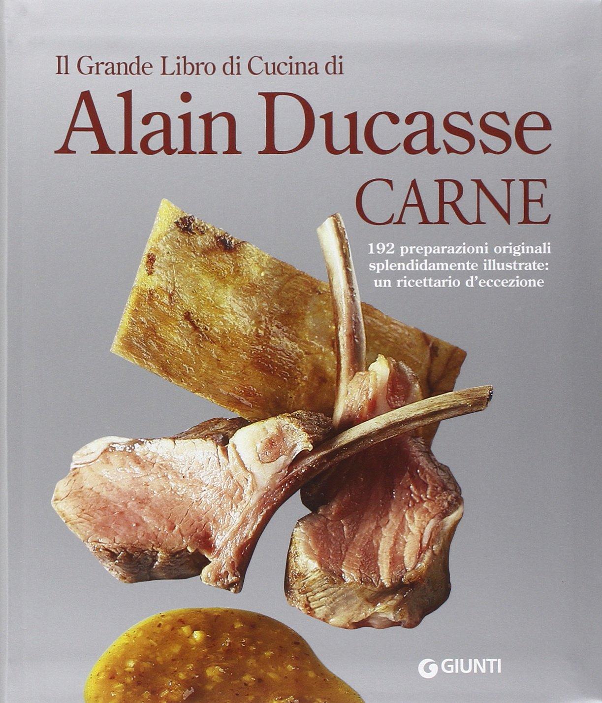 Il grande libro di cucina di Alain Ducasse. Carne: Amazon.de: A ...