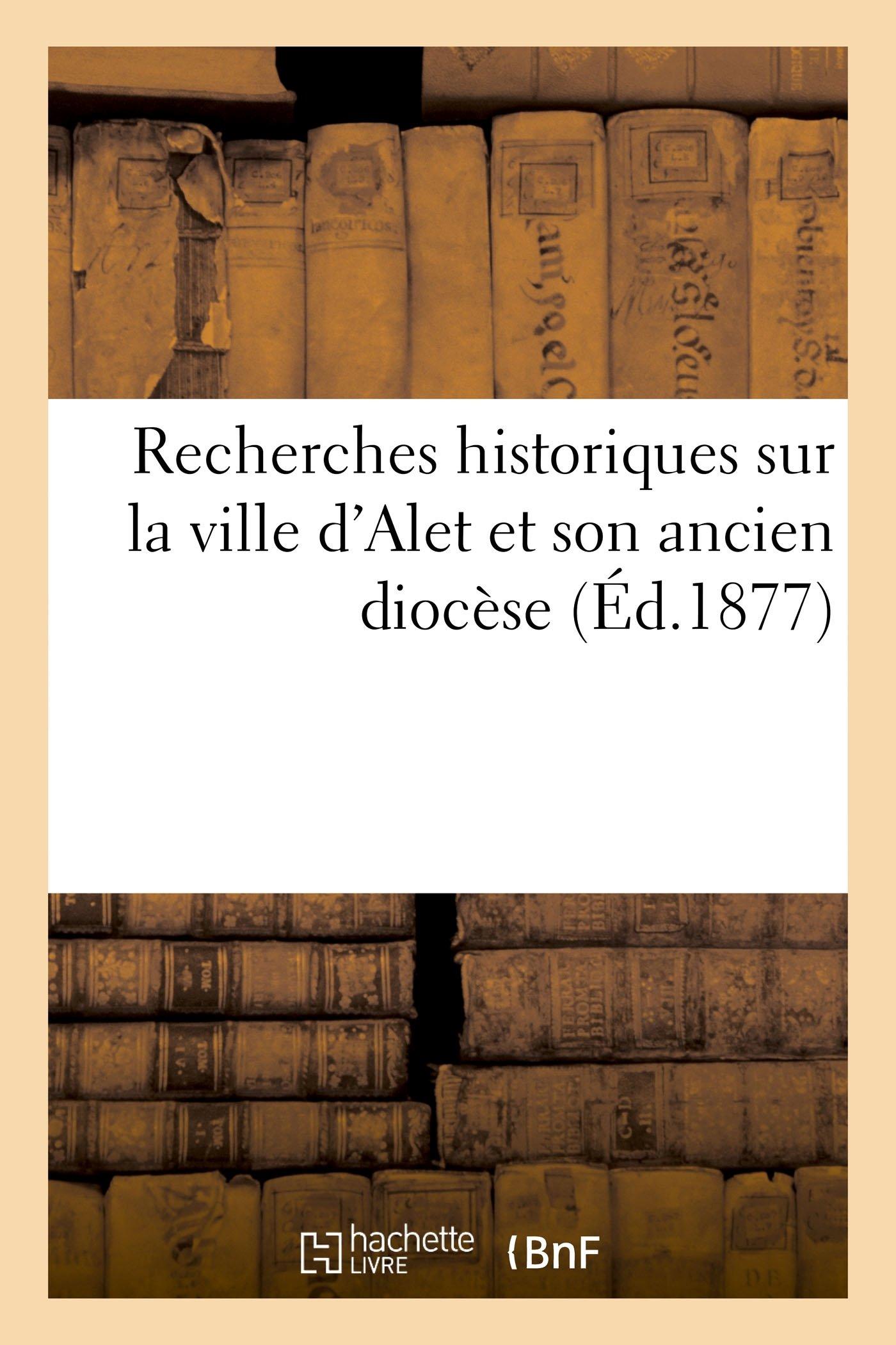 cdbcc88f711 Recherches historiques sur la ville d Alet et son ancien diocèse (Histoire)  (French Edition) (French) Paperback – September 12