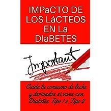 IMPACTO DE LOS LÁCTEOS EN LA DIABETES: CUIDA TU CONSUMO DE LECHE Y DERIVADOS SI VIVES CON DIABETES TIPO 1 O 2 (Spanish Edition) Oct 20, 2017