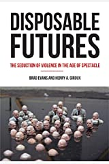 Disposable Futures: The Seduction of Violence in the Age of Spectacle (City Lights Open Media) Kindle Edition