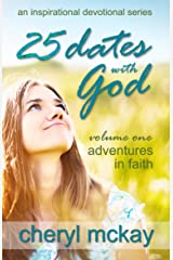 25 Dates With God - Volume One: Adventures in Faith (An Inspirational Devotional Series Book 1) Kindle Edition