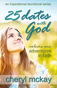 25 Dates With God - Volume One: Adventures in Faith (An Inspirational Devotional Series Book 1)