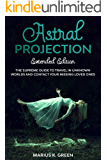 Astral Projection: The Supreme Guide to Travel in Unknown Worlds and Contact Your Missing Loved Ones – Extended Edition (The Mind Body Spirit Connection Book 6)