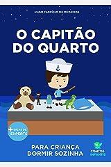 Livro infantil para o filho dormir sozinho.: O Capitão do Quarto: educação, psicologia infantil, crianças. (Contos Infantis 8) eBook Kindle