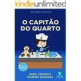 Livro infantil para o filho dormir sozinho.: O Capitão do Quarto: educação, psicologia infantil, crianças. (Contos Infantis 8