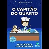 Livro infantil para o filho dormir sozinho.: O Capitão do Quarto: educação, psicologia infantil, crianças. (Contos…