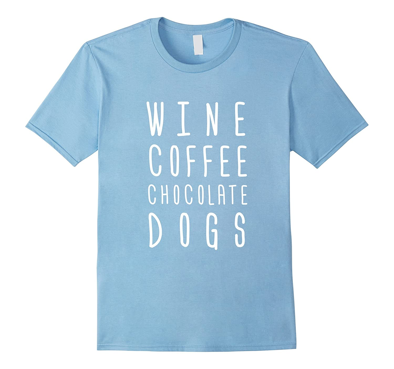 Wine Coffee Chocolate Dogs Tshirt Funny Lover Tee Shirt Gift-BN