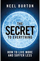 The Secret to Everything: How to Live More and Suffer Less Kindle Edition