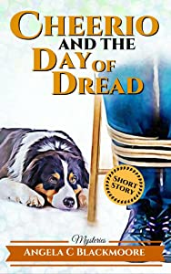 Cheerio and the Day of Dread (A Red Pine Falls Cozy Short Story) (Red Pine Falls Companion Stories Book 2)