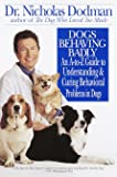 Dogs Behaving Badly: An A-Z Guide to Understanding and Curing Behavorial Problems in Dogs