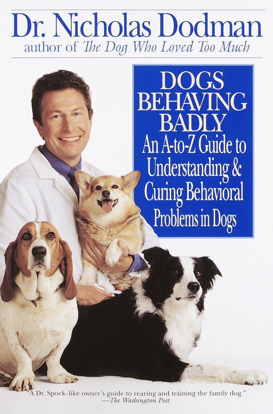 Dogs Behaving Badly: An A-Z Guide to Understanding and Curing Behavorial  Problems in Dogs: Nicholas Dodman: 9780553379686: Amazon.com: Books