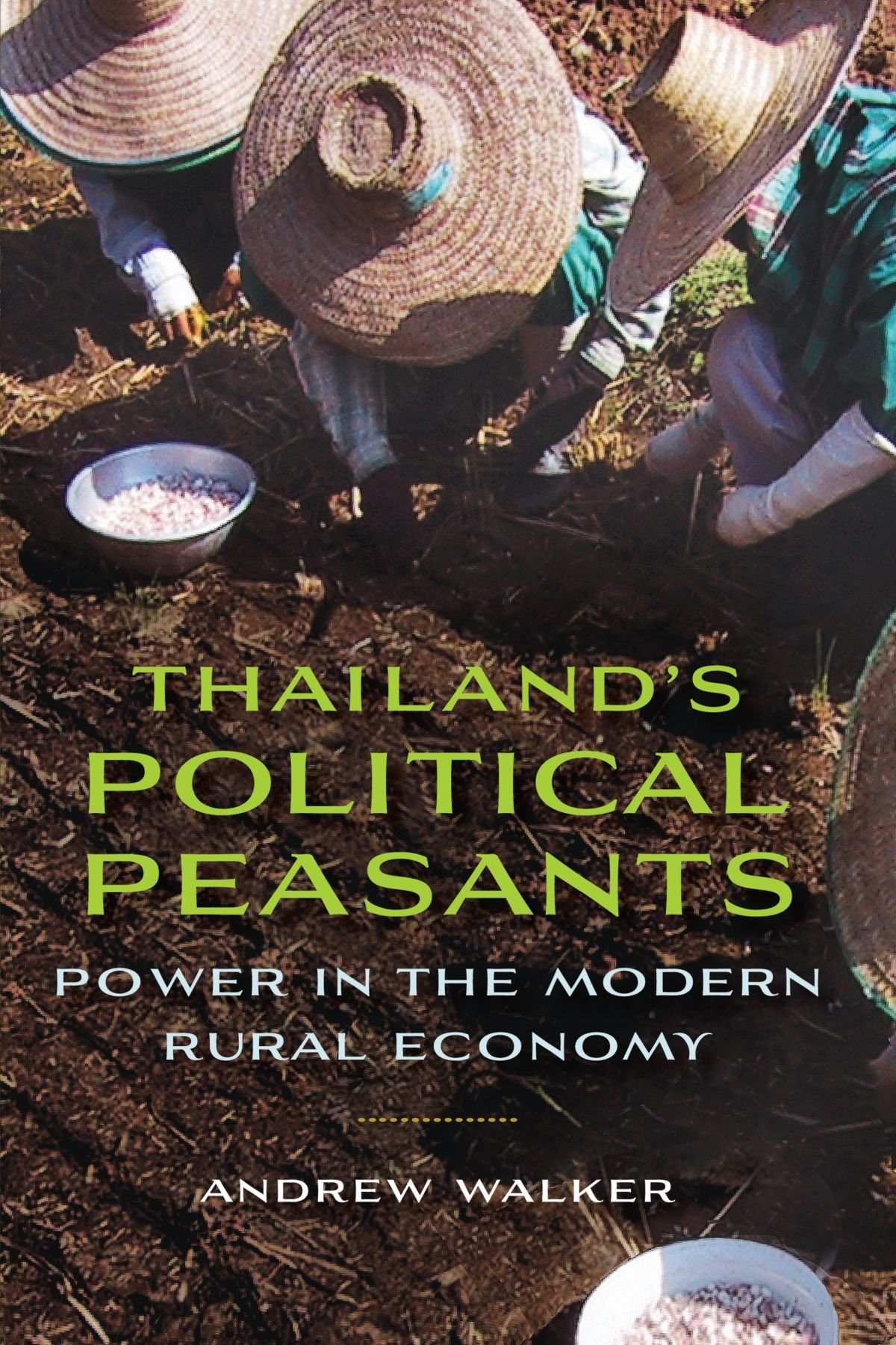 Thailand's Political Peasants: Power In The Modern Rural Economy (new  Perspectives In Se Asian Studies): Andrew Walker: 9780299288242:  Amazon: Books