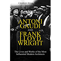 Antoni Gaudi and Frank Lloyd Wright: The Lives and Works of the Most Influential Modern Architects (English Edition)