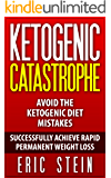 Ketogenic Catastrophe: Avoid the Top 21 Ketogenic Diet Mistakes to Successfully Achieve Rapid PERMANENT Weight Loss (14-day Easy-Prep Meal Plan + Keto Grocery Guide included FREE!)