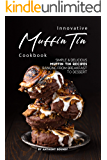 Innovative Muffin Tin Cookbook: Simple & Delicious Muffin Tin Recipes Ranging from Breakfast to Dessert