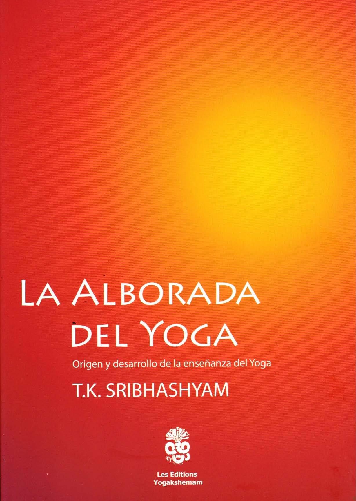 La Alborada Del Yoga Origen Y Desarrollo de la Enseñanza Del ...
