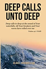 DEEP CALLS UNTO DEEP: Deep calls to deep at the sound of Your waterfalls; All Your breakers and Your waves have rolled over me. Psalms 42:7 NASB Kindle Edition