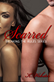 Scarred (Breaking the Rules Series Book 3)