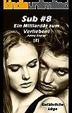 Sub #8 - Ein Milliardär zum Verlieben! [2]: Gefährliche Lüge (Sub #8 - Reihe)