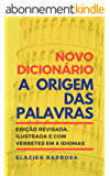 Novo Dicionário A Origem das Palavras: Edição Revisada, Ilustrada e com Verbetes em 8 Idiomas (Portuguese Edition)