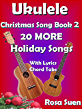 Ukulele Christmas Song Book 2 - Christmas Songs - 20 More Holiday Songs with Lyrics & Chord Tabs: Christmas Songs…