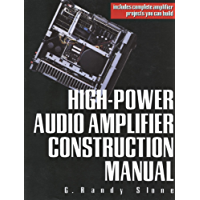 High-Power Audio Amplifier Construction Manual: 50 to 500 Watts for the Audio Perfectionist