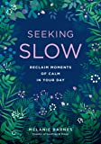 Seeking Slow: Reclaim Moments of Calm in Your Day (Live Well)