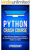 Python: Crash Course - The Ultimate Beginner's Course to Learning Python Programming in Under 12 Hours