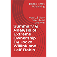 Summary & Analysis of Extreme Ownership By Jocko Willink and Leif Babin: How U.S Navy Seals Lead and Win (English…