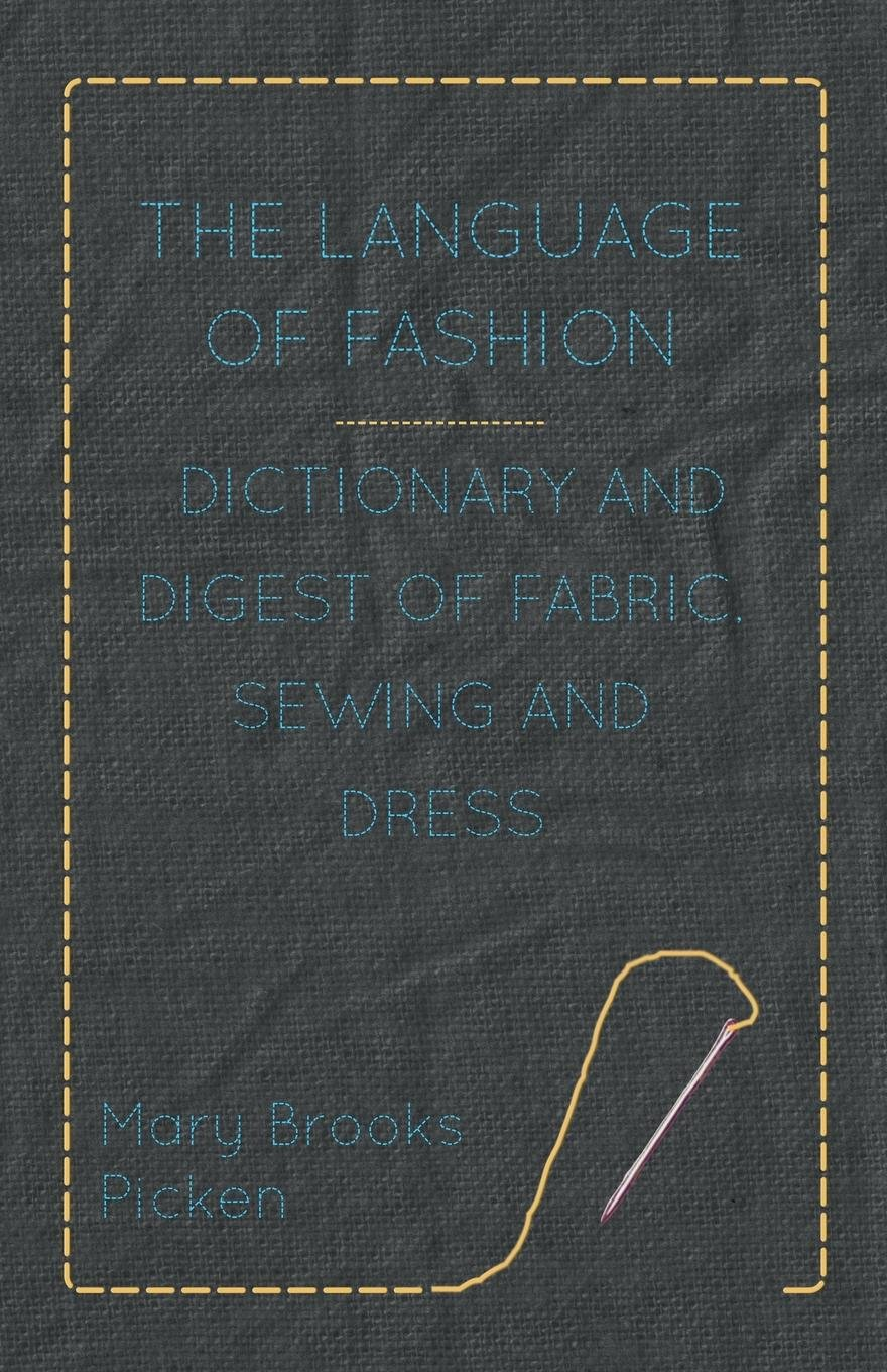 The Language of Fashion Dictionary and Digest of Fabric, Sewing and Dress