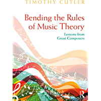 Bending the Rules of Music Theory: Lessons from Great Composers (English Edition)