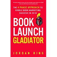 Book Launch Gladiator: The 4 Phase Approach to Kindle Book Marketing Success in 2018 (English Edition)