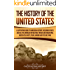The History of the United States: A Captivating Guide to American History, Including Events Such as the American Revolution, French and Indian War, Boston Tea Party, Pearl Harbor, and the Gulf War