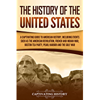 The History of the United States: A Captivating Guide to American History, Including Events Such as the American Revolution, French and Indian War, Boston ... Harbor, and the Gulf War (English Edition)