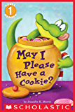May I Please Have a Cookie? (Scholastic Reader, Level 1)
