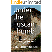 """Under the Tuscan Thumb: How """"Building Dreams in Tuscany"""" Turned Into a Nightmare"""