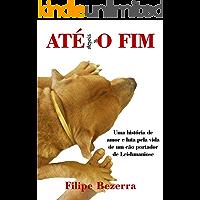 ATE depois dO FIM: Uma história de amor e luta pela vida de um cão portador de leishmaniose