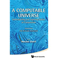 Computable Universe, A: Understanding And Exploring Nature A