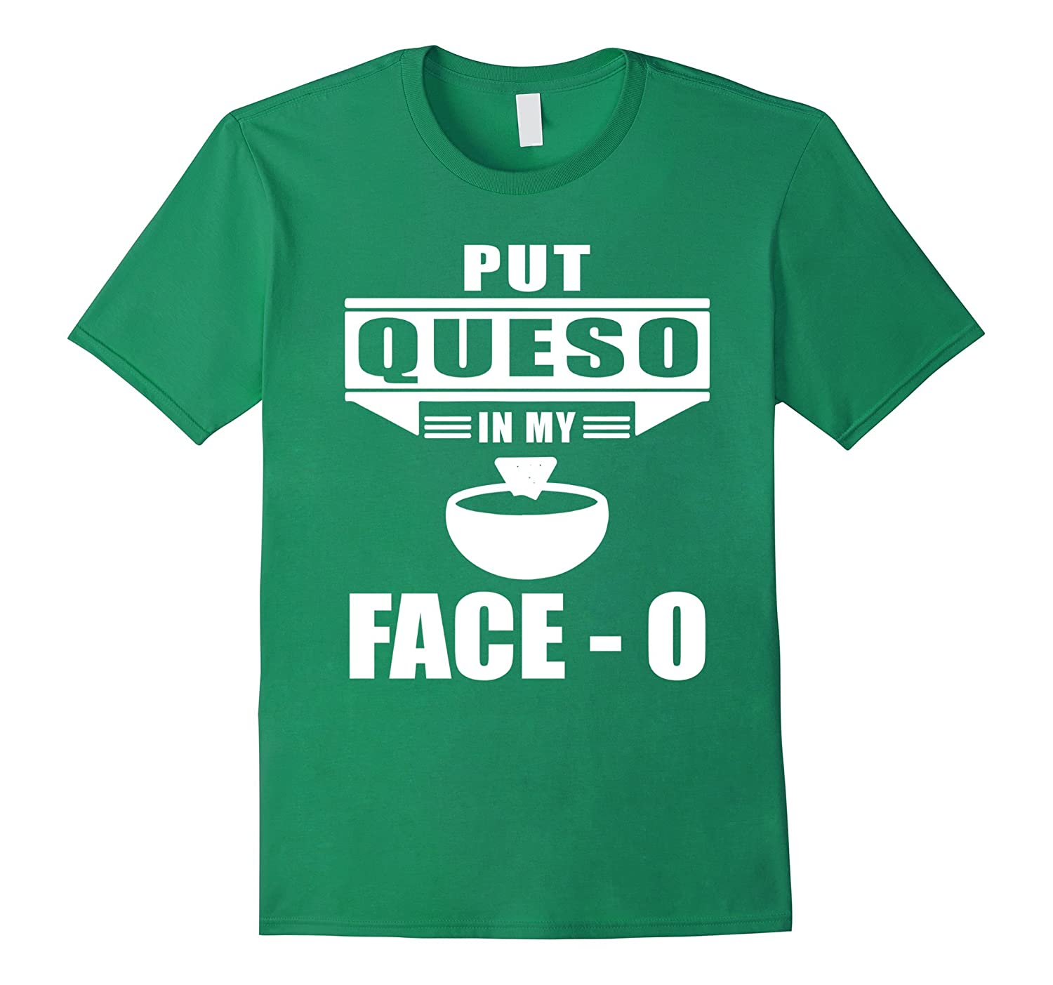 put queso in my face o funny t shirt rt rateeshirt