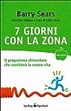 7 giorni con la Zona: Il programma alimentare che cambierà la vostra vita (Wellness Paperback Vol. 24)