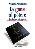 La gnosi al potere: Perché la storia sembra una congiura contro la verità (Italian Edition)