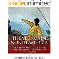 The Vikings in North America: The History and Legacy of the Norse Settlements in Greenland and Vinland